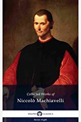 Delphi Collected Works of Niccolò Machiavelli (Illustrated) (Delphi Series Eight Book 1) Kindle Edition