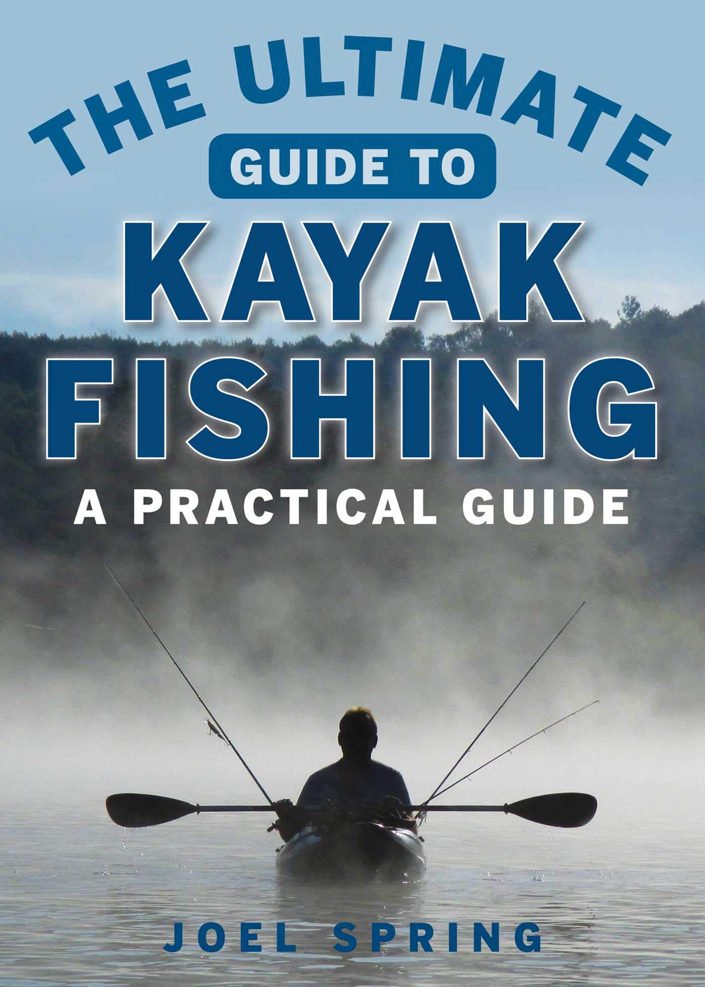 The Ultimate Guide to Kayak Fishing A Practical Guide