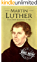 Martin Luther: A Life From Beginning to End