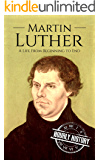 Martin Luther: A Life From Beginning to End (Biographies of Christians Book 3)