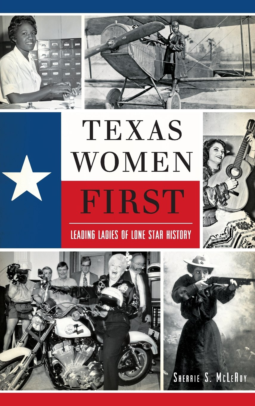 Read Online Texas Women First: Leading Ladies of Lone Star History pdf