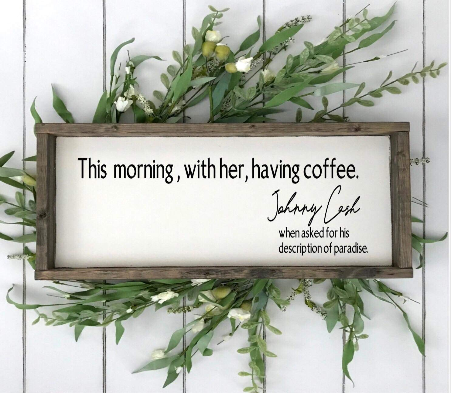 This Morning With Her Having Coffee Johnny Cash Quote Wood