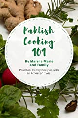 Paklish Cooking 101: Pakistani Family Recipes with an American Twist Kindle Edition
