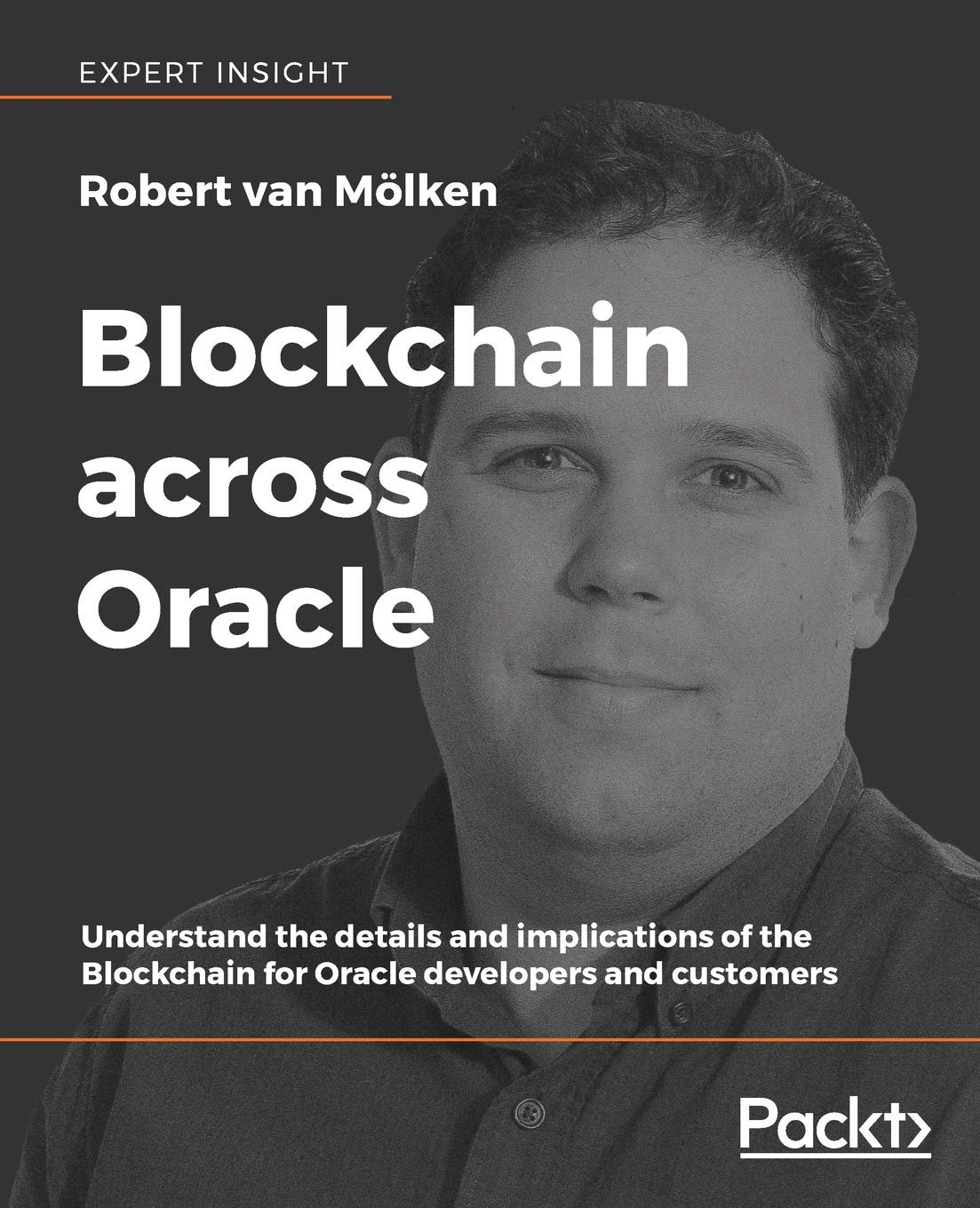 Blockchain across Oracle: Understand the details and implications of the Blockchain for Oracle developers and customers