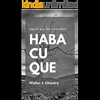 Habacuque: Aquele que luta com Deus
