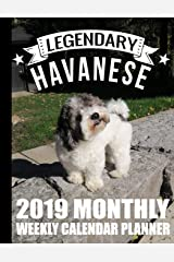 Legendary Havanese 2019 Monthly Weekly Calendar Planner: Dog Lovers Cute Schedule Organizer (Pets and Dogs 2019 Organizer Planners) Paperback
