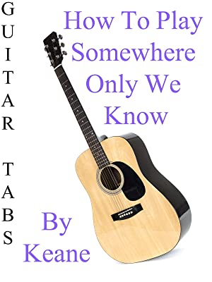 Amazon.com: How To Play Somewhere Only We Know By Keane - Guitar ...