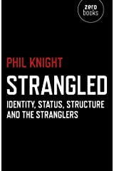 Strangled: Identity, Status, Structure and The Stranglers Kindle Edition