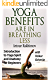 Yoga Benefits Are in Breathing Less: Introduction to Yoga Spirit and Anatomy for Beginners (Yoga Books Book 1)