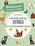 Il mio primo libro della fattoria. 3-4 anni. Montessori: un mondo di conquiste. Con adesivi. Ediz. a colori