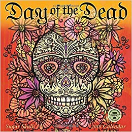 day of the dead 2018 wall calendar sugar skulls