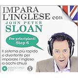 Impara l'inglese con John Peter Sloan. Per principianti. Step 6. Audiolibro. 2 CD Audio