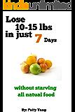 The 7-Day Diet Plan, Lose 10-15lbs. in a week (Diet Plan Series)