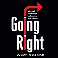 Going Right: A Logical Justification for Pursuing Your Dreams
