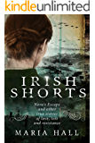 Irish Shorts: Nora's Escape and other true stories of love, loss and resistance