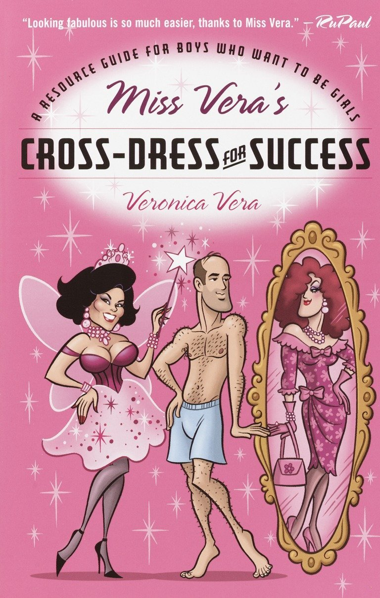 Amazon.fr - Miss Vera's Cross-Dress for Success: A Resource Guide for Boys  Who Want to Be Girls - Veronica Vera - Livres