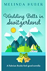 Wedding Bells in Switzerland: A Fabrian Books Feel-Good Novella (Lakeside series Book 5) Kindle Edition