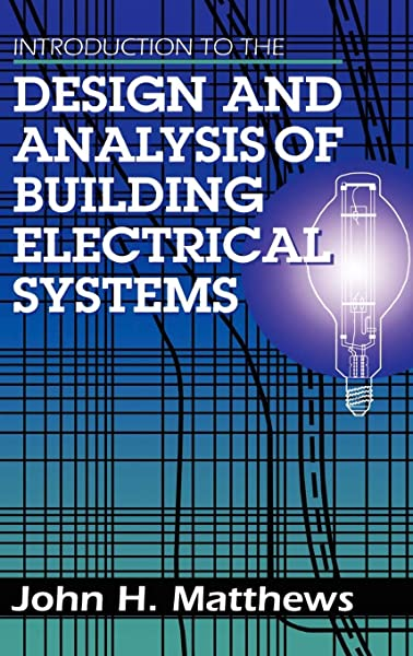 Introduction To The Design And Analysis Of Building Electrical Systems Electrical Engineering Matthews John 9780442008741 Amazon Com Books