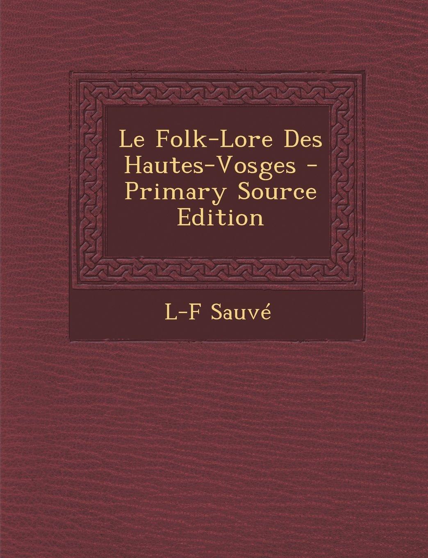 Le Folk-Lore Des Hautes-Vosges - Primary Source Edition (French Edition) pdf epub