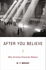 After You Believe: Why Christian Character Matters Kindle Edition