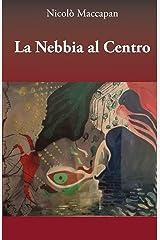 La Nebbia al Centro (Italian Edition) Kindle Edition