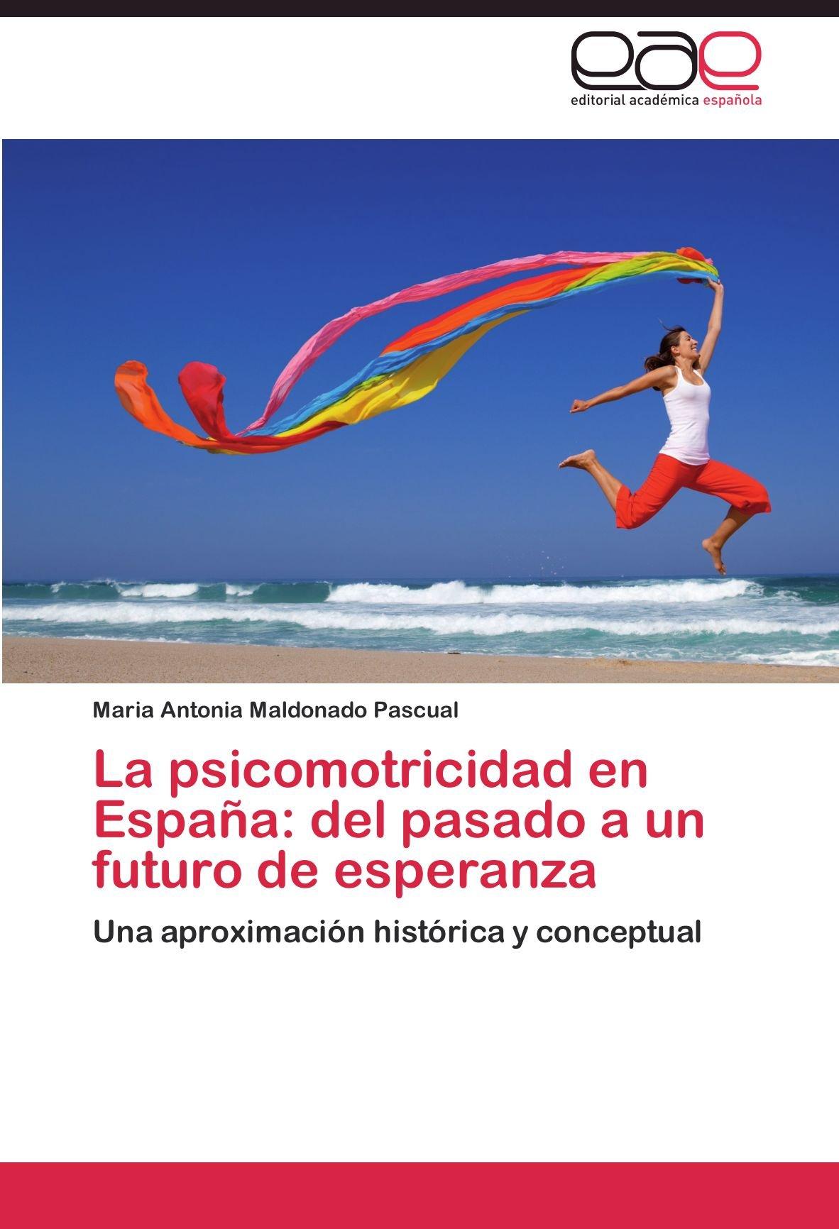 La psicomotricidad en España: del pasado a un futuro de esperanza: Amazon.es: Maldonado Pascual Maria Antonia: Libros