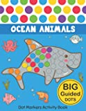 Dot Markers Activity Book: Ocean Animals: Easy Guided BIG DOTS Do a dot page a day Gift For Kids Ages 1-3, 2-4, 3-5…