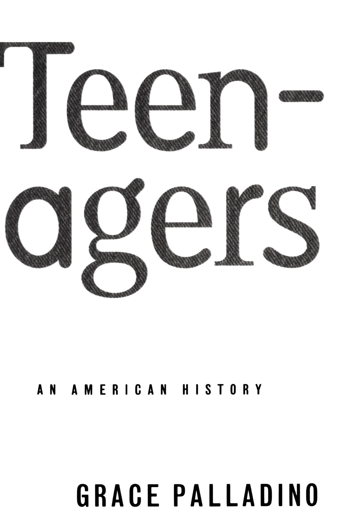 Teenagers: An American History: Grace Palladino: 9780465007660: Amazon.com:  Books