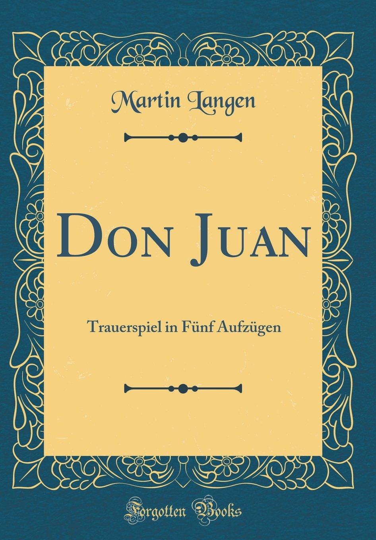Don Juan: Trauerspiel in Fünf Aufzügen (Classic Reprint) (German Edition) PDF