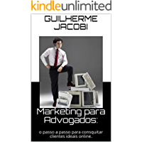 Marketing para Advogados: o passo a passo para consquitar clientes ideais online. (Marketing Jurídico)