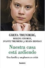 Nuestra casa está ardiendo: Una familia y de un planeta en crisis (Spanish Edition) Kindle Edition