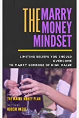 The Marry Money Mindset: Limiting Beliefs You Should Overcome To Marry Someone Of High Value Kindle Edition