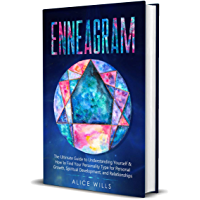 ENNEAGRAM: The Ultimate Guide to Understanding Yourself & How to Find Your Personality Type for Personal Growth…