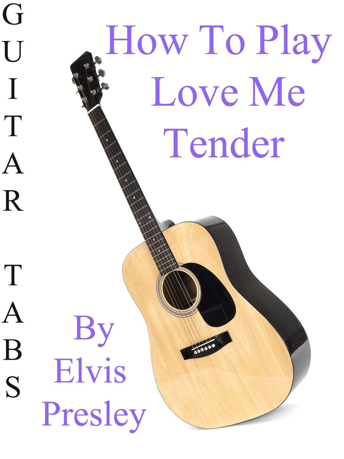 Amazon How To Play Love Me Tender By Elvis Presley Guitar