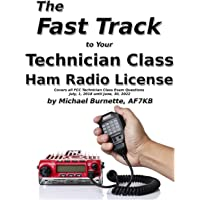 The Fast Track to Your Technician Class Ham Radio License: Covers all FCC Technician Class Exam Questions July 1, 2018 until June 30, 2022 (Fast Track Ham License Series)