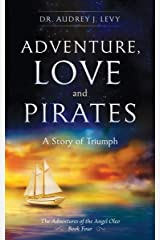 Adventure, Love and Pirates: A Story of Triumph (The Adventures of the Angel Oleo) Kindle Edition
