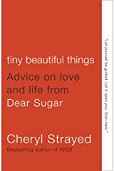 Tiny Beautiful Things: Advice on Love and Life from Dear Sugar Kindle Edition