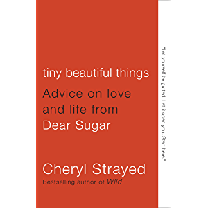 Tiny Beautiful Things: Advice on Love and Life from Dear Sugar