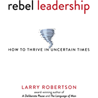 Rebel Leadership: How to Thrive in Uncertain Times (English Edition)