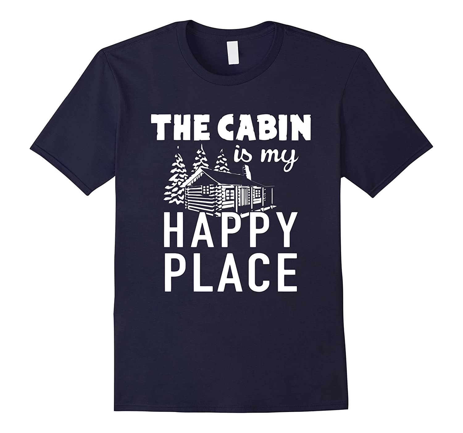 Cabin Is My Happy Place - Funny Hiking T shirt, Mountain Tee-Art