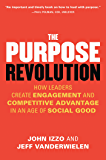 The Purpose Revolution: How Leaders Create Engagement and Competitive Advantage in an Age of Social Good