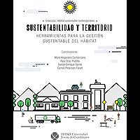 Sustentabilidad y territorio : herramientas para la gestión sustentable del hábitat (Hábitat Sustentable Contemporáneo)