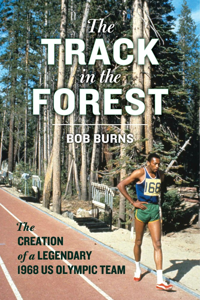 The Track in the Forest: The Creation of a Legendary 1968 US Olympic Team Hardcover – October 2, 2018 Bob Burns Chicago Review Press 0897339371 GENERAL