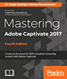 Mastering Adobe Captivate 2017 - Fourth Edition: Create professional SCORM-compliant eLearning content with Adobe Captivate