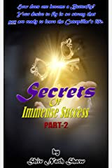 SECRETS OF IMMENSE SUCCESS - PART-2: How does one become a Butterfly? Your desire to fly is so strong that You are ready to leave the Caterpillar's life. Kindle Edition