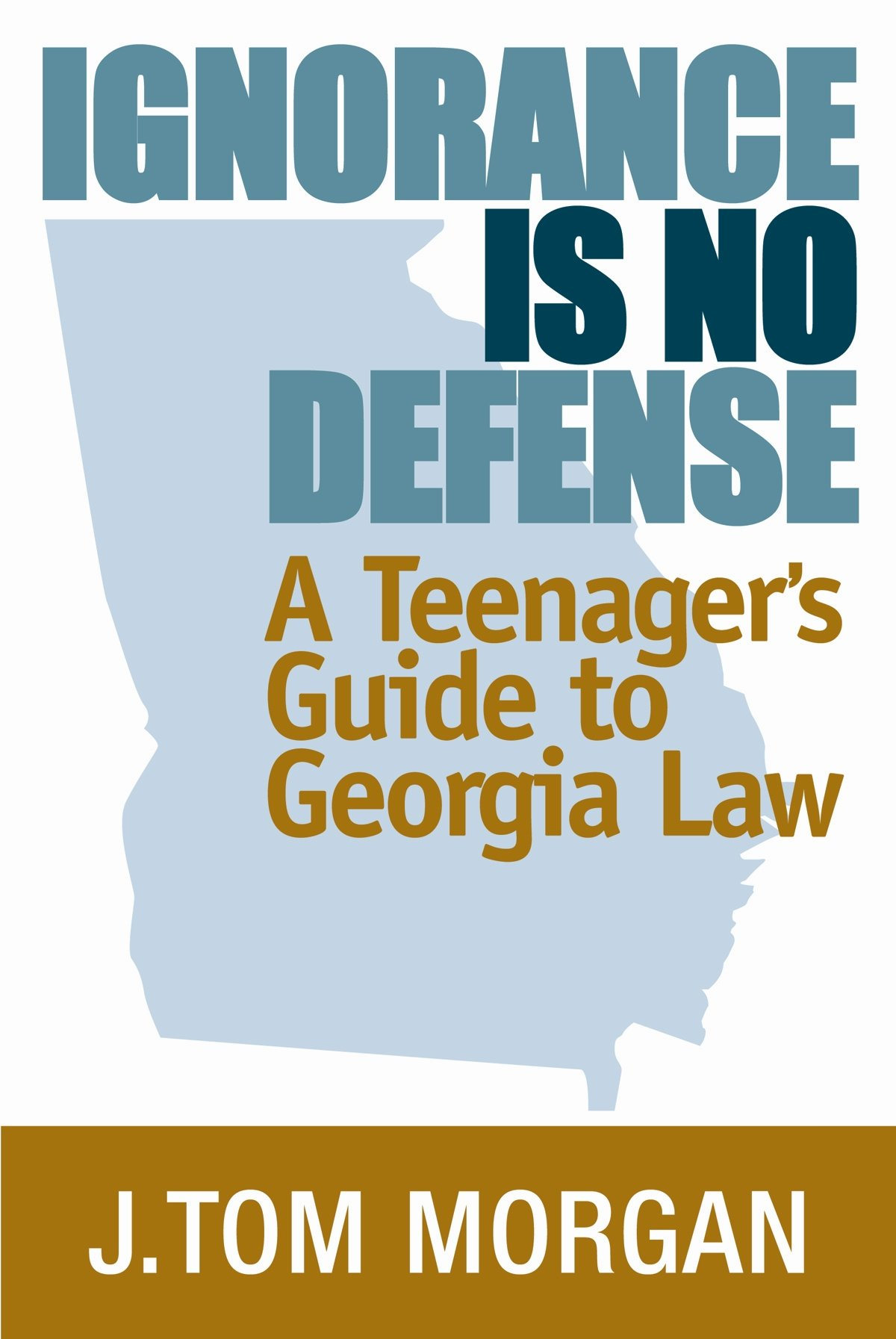 Read Online Ignorance is No Defense: A Teenager's Guide to Georgia Law pdf epub