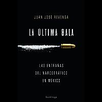La última bala: Las entrañas del narcotráfico en México