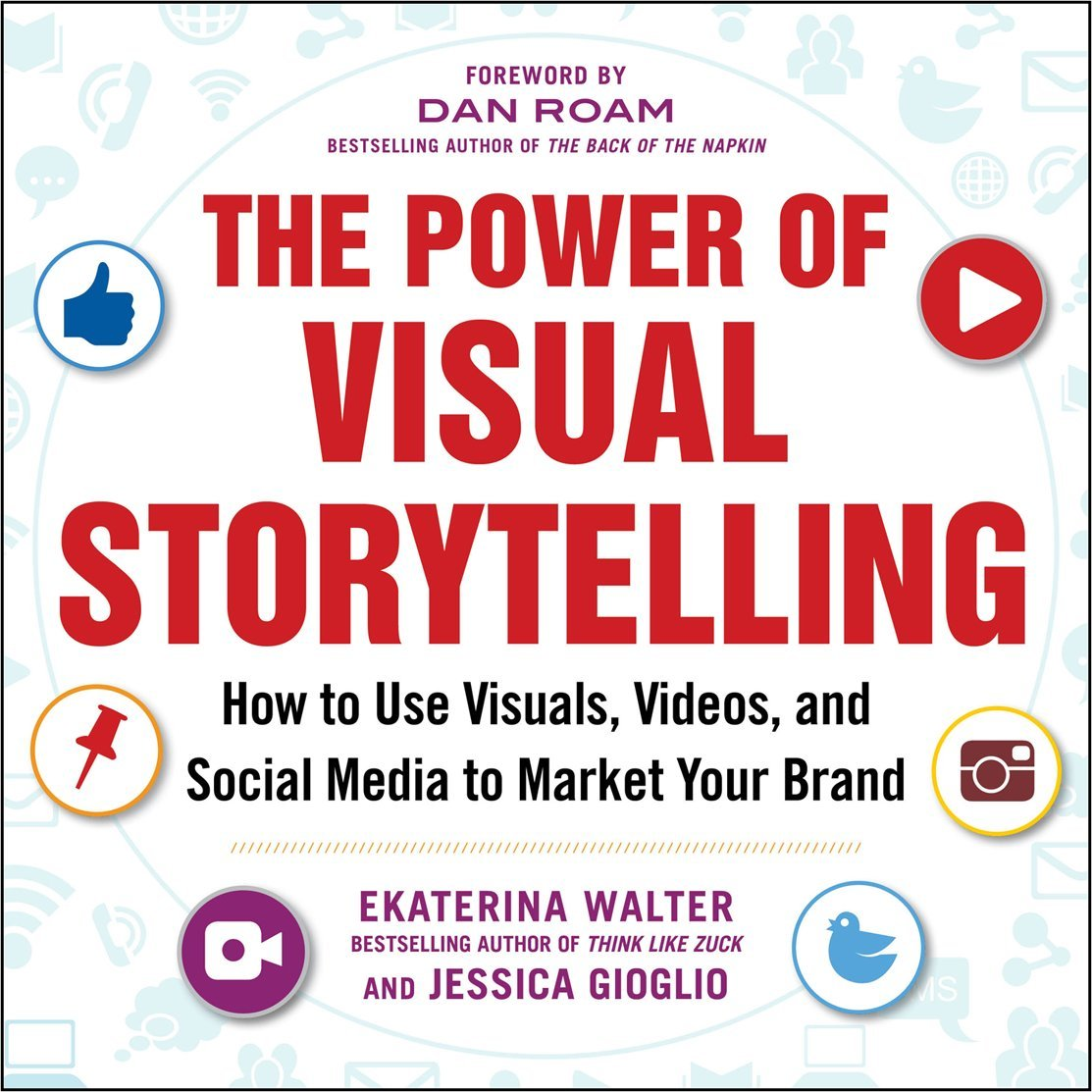 com the power of visual storytelling how to use visuals  com the power of visual storytelling how to use visuals videos and social media to market your brand 9780071823937 ekaterina walter