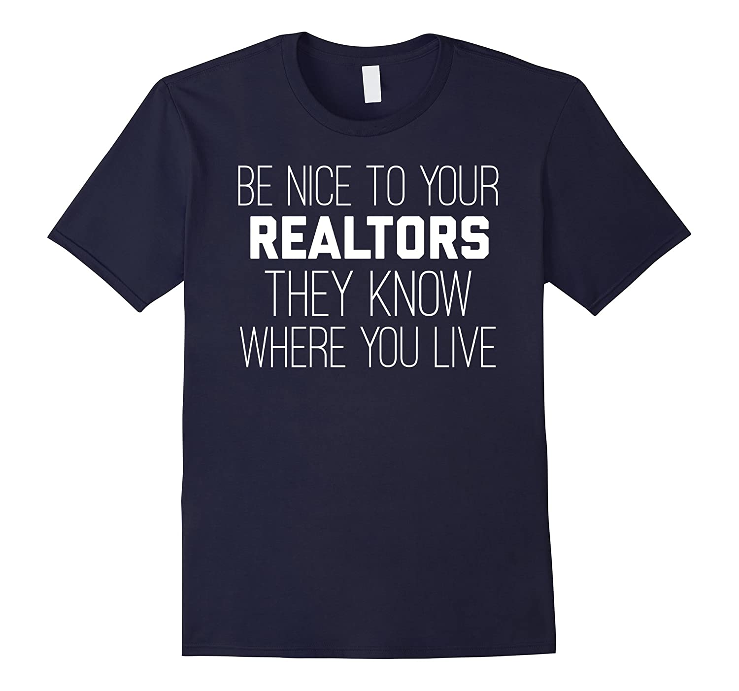 Be nice to your REALTORS They Know where you live T-shirt-TJ