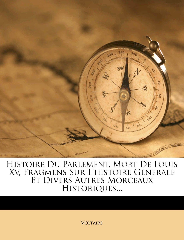 Histoire Du Parlement, Mort De Louis Xv, Fragmens Sur L'histoire Generale Et Divers Autres Morceaux Historiques... (French Edition) pdf